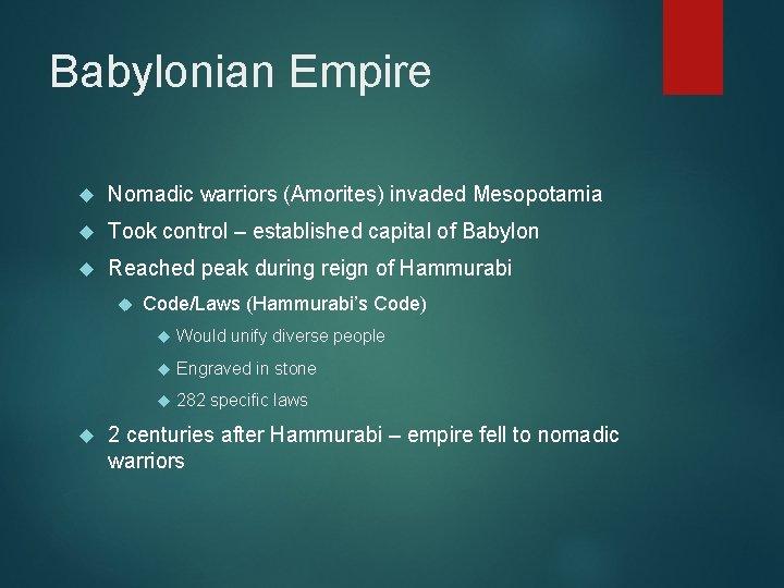 Babylonian Empire Nomadic warriors (Amorites) invaded Mesopotamia Took control – established capital of Babylon
