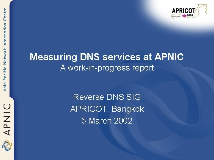 Measuring DNS services at APNIC A work-in-progress report Reverse DNS SIG APRICOT, Bangkok 5