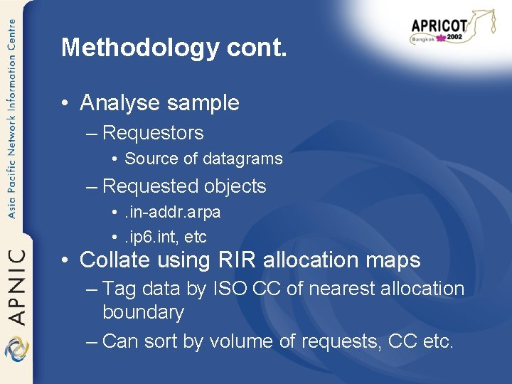 Methodology cont. • Analyse sample – Requestors • Source of datagrams – Requested objects