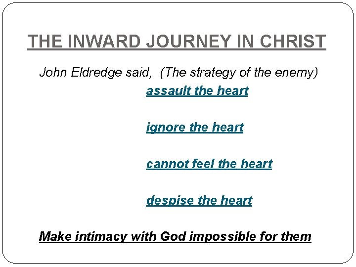 THE INWARD JOURNEY IN CHRIST John Eldredge said, (The strategy of the enemy) enemy