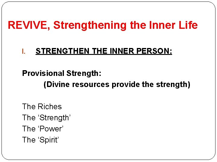 REVIVE, Strengthening the Inner Life I. STRENGTHEN THE INNER PERSON: Provisional Strength: (Divine resources