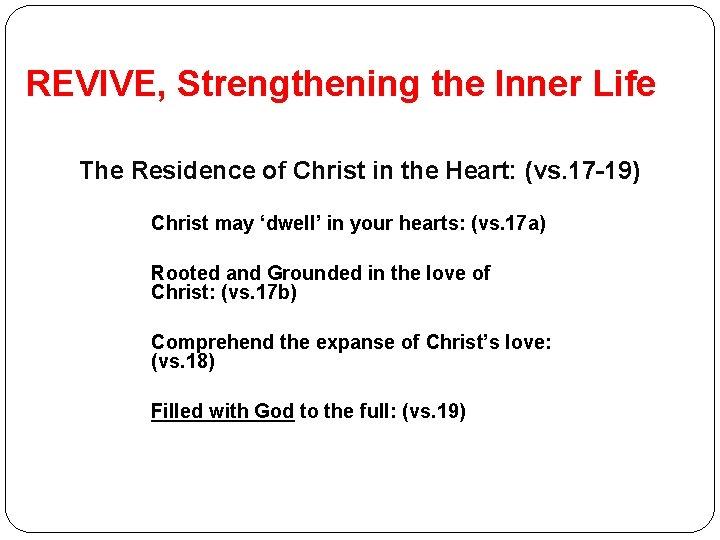 REVIVE, Strengthening the Inner Life The Residence of Christ in the Heart: (vs. 17