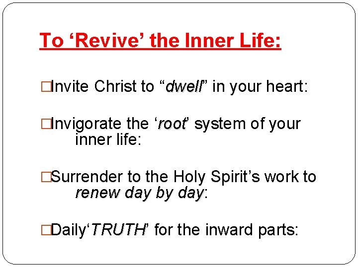 """To 'Revive' the Inner Life: �Invite Christ to """"dwell"""" dwell in your heart: �Invigorate"""