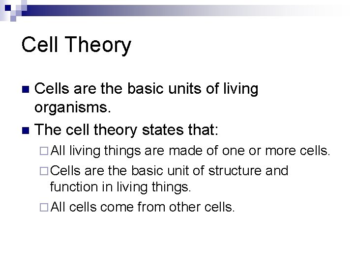 Cell Theory Cells are the basic units of living organisms. n The cell theory