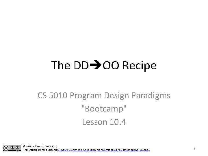 "The DD OO Recipe CS 5010 Program Design Paradigms ""Bootcamp"" Lesson 10. 4 ©"