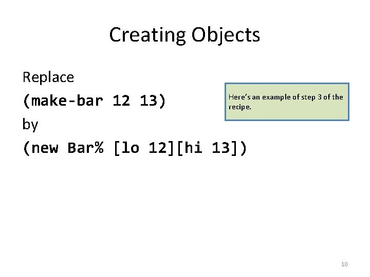 Creating Objects Replace Here's an example of step 3 of the (make-bar 12 13)