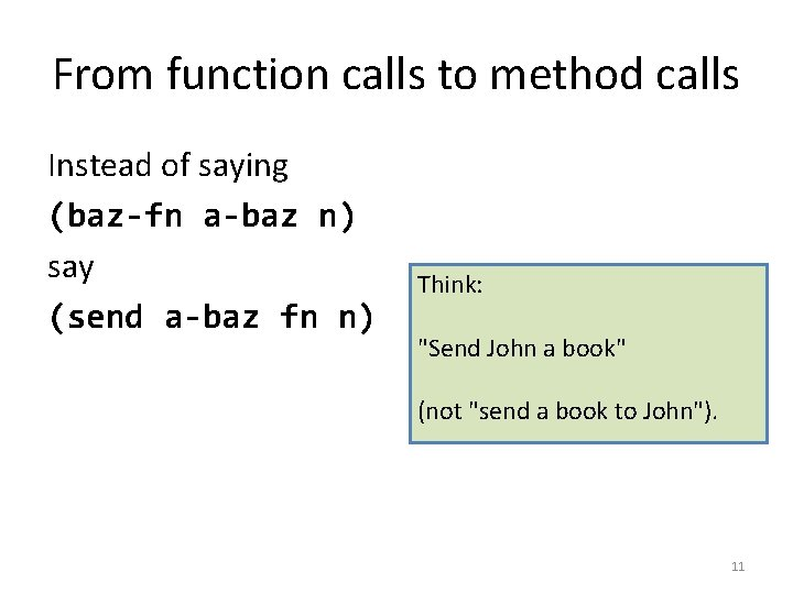 From function calls to method calls Instead of saying (baz-fn a-baz n) say (send