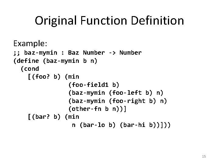 Original Function Definition Example: ; ; baz-mymin : Baz Number -> Number (define (baz-mymin