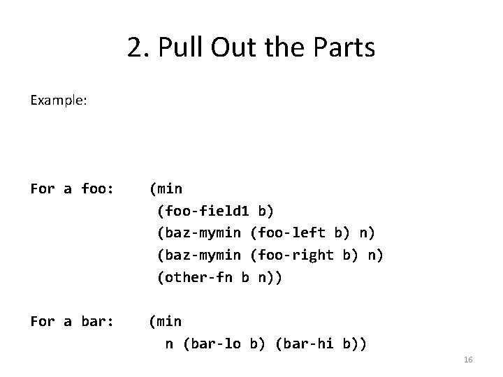 2. Pull Out the Parts Example: ; ; baz-mymin : Baz Number -> Number