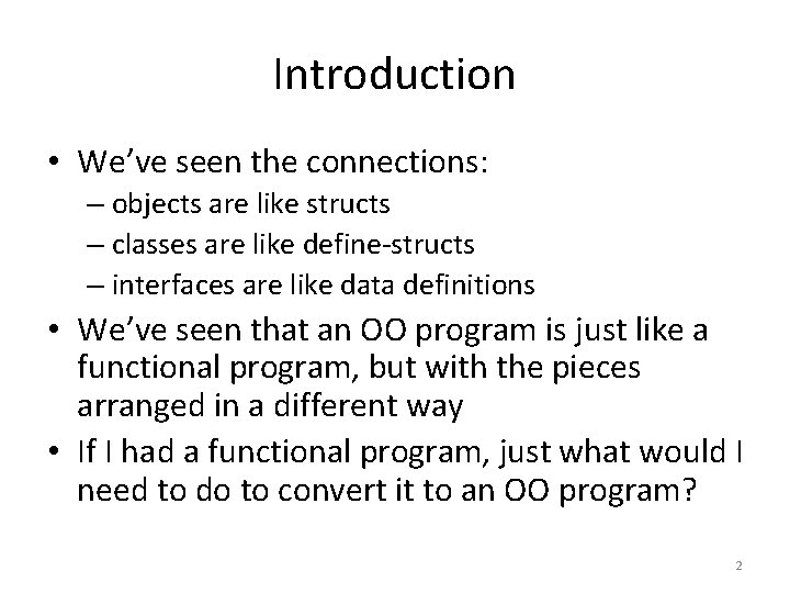 Introduction • We've seen the connections: – objects are like structs – classes are