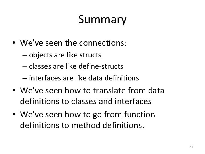 Summary • We've seen the connections: – objects are like structs – classes are