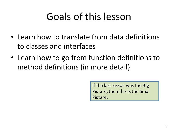 Goals of this lesson • Learn how to translate from data definitions to classes