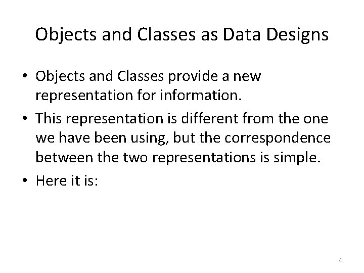 Objects and Classes as Data Designs • Objects and Classes provide a new representation