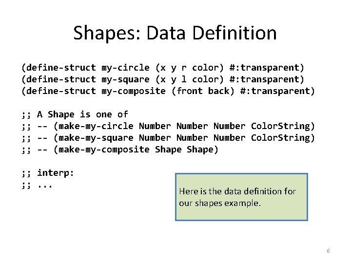 Shapes: Data Definition (define-struct my-circle (x y r color) #: transparent) (define-struct my-square (x