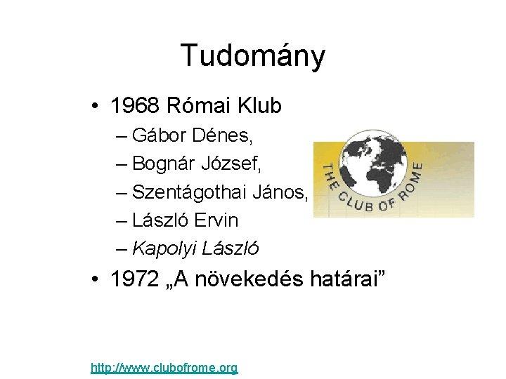Tudomány • 1968 Római Klub – Gábor Dénes, – Bognár József, – Szentágothai János,