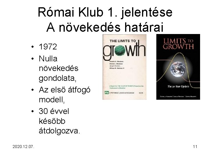 Római Klub 1. jelentése A növekedés határai • 1972 • Nulla növekedés gondolata, •