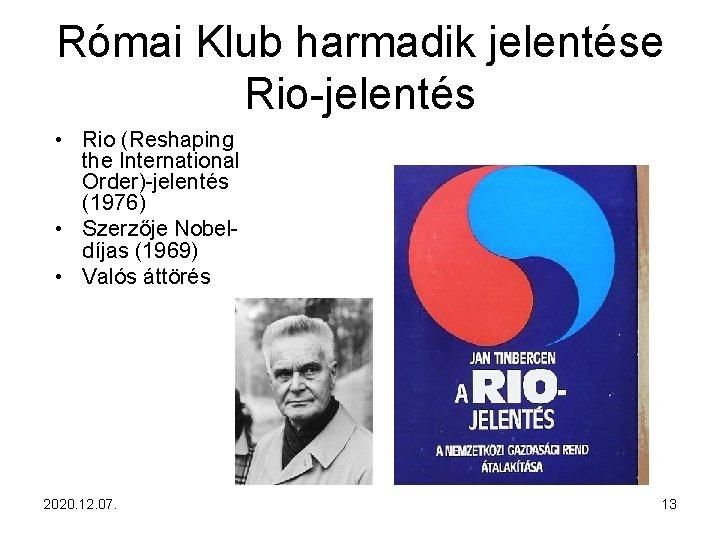 Római Klub harmadik jelentése Rio-jelentés • Rio (Reshaping the International Order)-jelentés (1976) • Szerzője