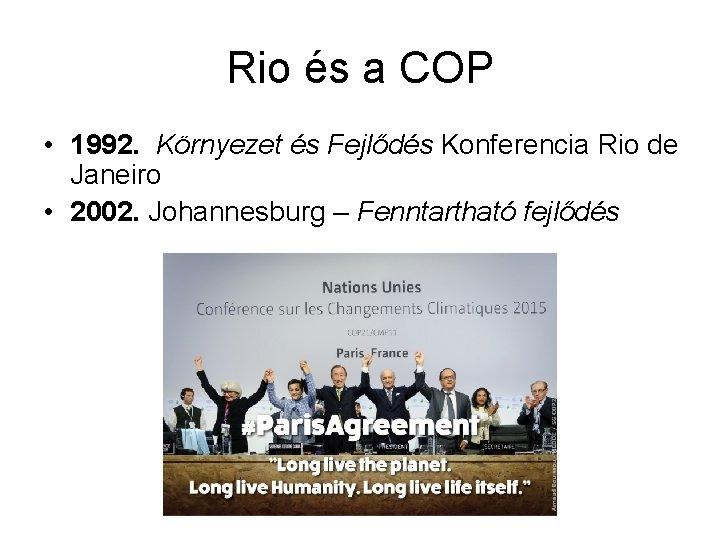 Rio és a COP • 1992. Környezet és Fejlődés Konferencia Rio de Janeiro •