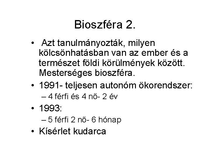 Bioszféra 2. • Azt tanulmányozták, milyen kölcsönhatásban van az ember és a természet földi