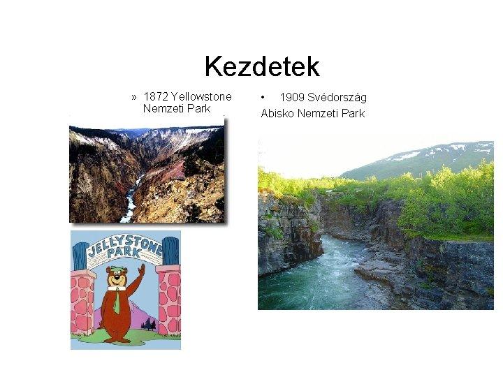 Kezdetek » 1872 Yellowstone Nemzeti Park • 1909 Svédország Abisko Nemzeti Park
