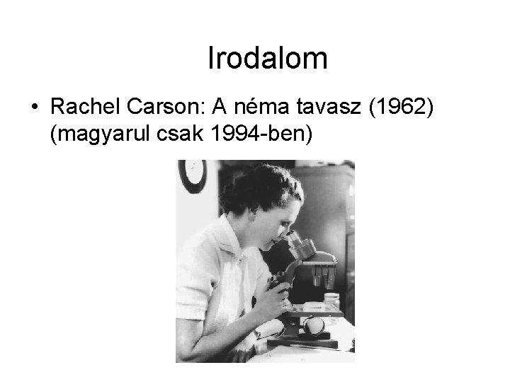 Irodalom • Rachel Carson: A néma tavasz (1962) (magyarul csak 1994 -ben)