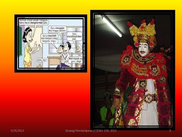 9/25/2012 Strategi Pembelajaran // STAH DNJ 2012 5