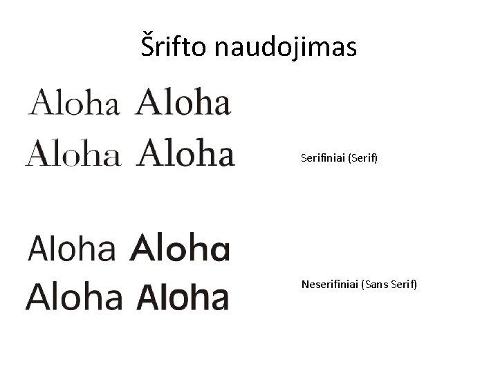 Šrifto naudojimas Serifiniai (Serif) Neserifiniai (Sans Serif)
