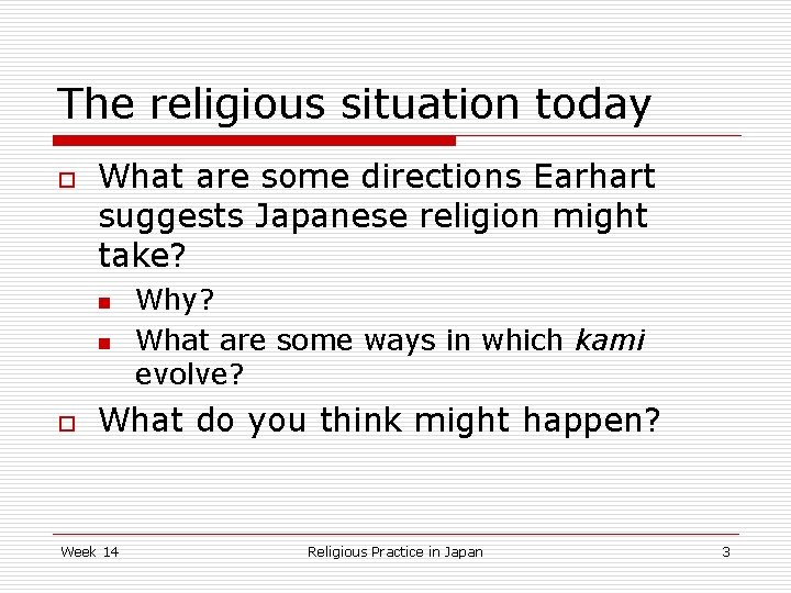 The religious situation today o What are some directions Earhart suggests Japanese religion might
