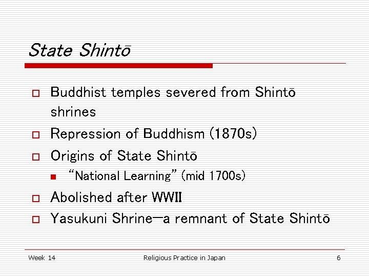 State Shintō o o o Buddhist temples severed from Shintō shrines Repression of Buddhism
