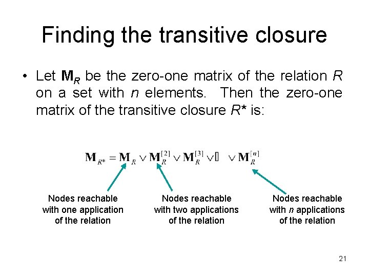 Finding the transitive closure • Let MR be the zero-one matrix of the relation