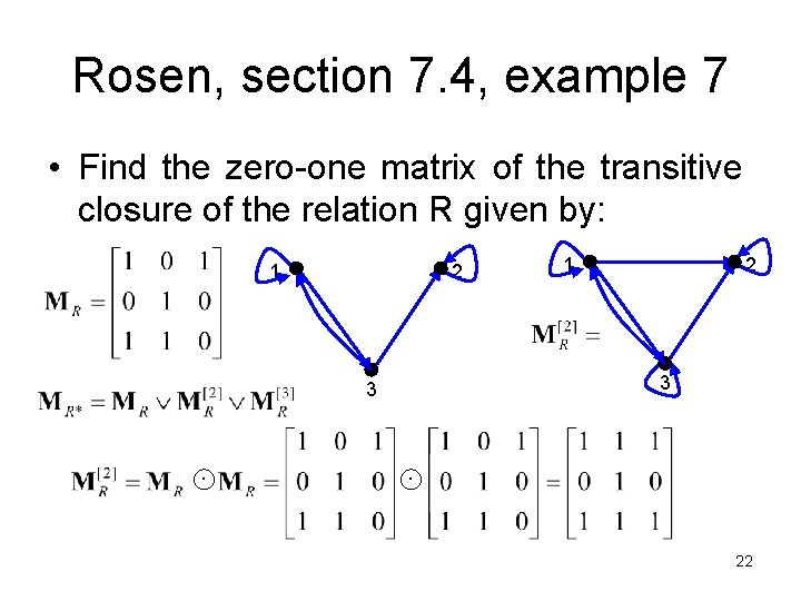 Rosen, section 7. 4, example 7 • Find the zero-one matrix of the transitive