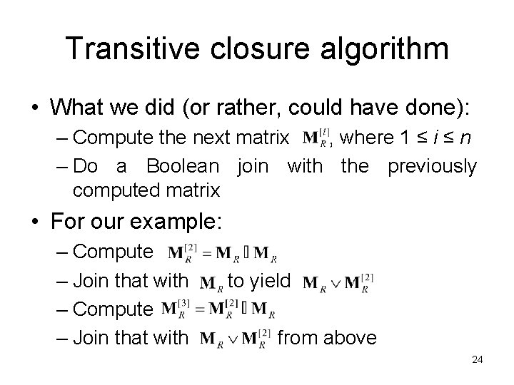 Transitive closure algorithm • What we did (or rather, could have done): – Compute