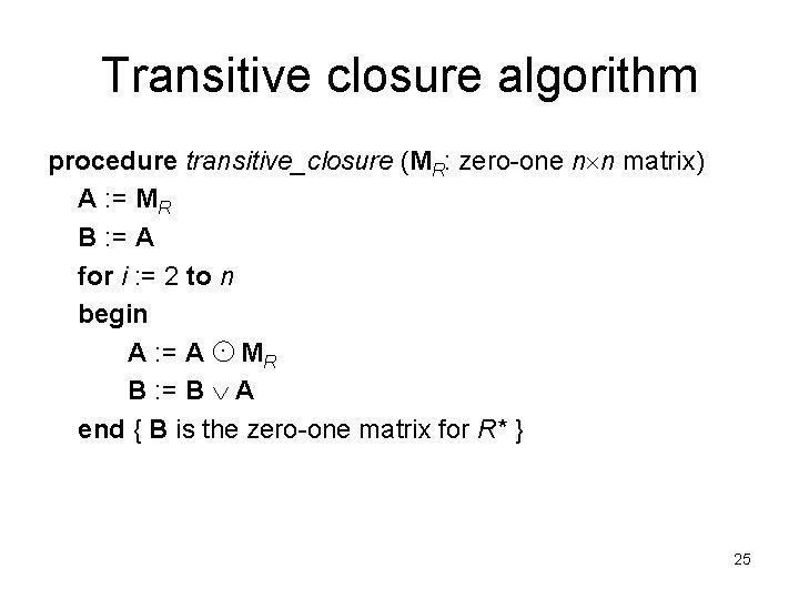 Transitive closure algorithm procedure transitive_closure (MR: zero-one n n matrix) A : = MR