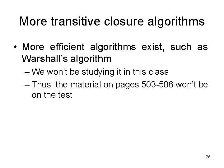 More transitive closure algorithms • More efficient algorithms exist, such as Warshall's algorithm –