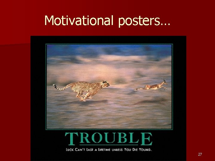 Motivational posters… 27