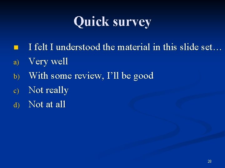 Quick survey n a) b) c) d) I felt I understood the material in