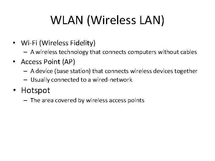 WLAN (Wireless LAN) • Wi-Fi (Wireless Fidelity) – A wireless technology that connects computers