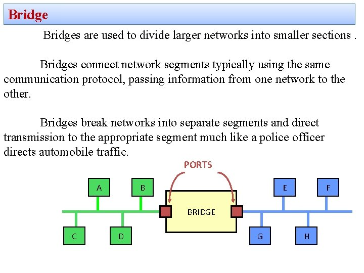 Bridges are used to divide larger networks into smaller sections. Bridges connect network segments