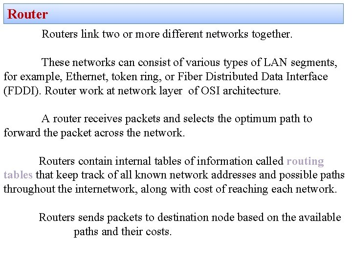Routers link two or more different networks together. These networks can consist of various