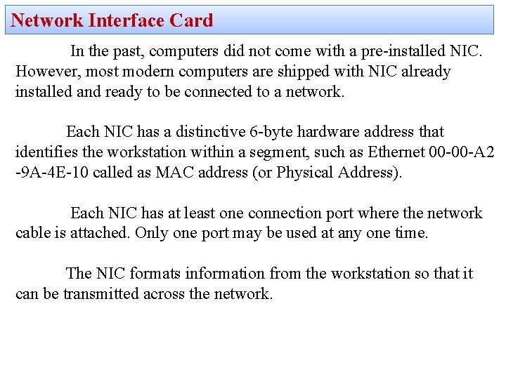 Network Interface Card In the past, computers did not come with a pre-installed NIC.