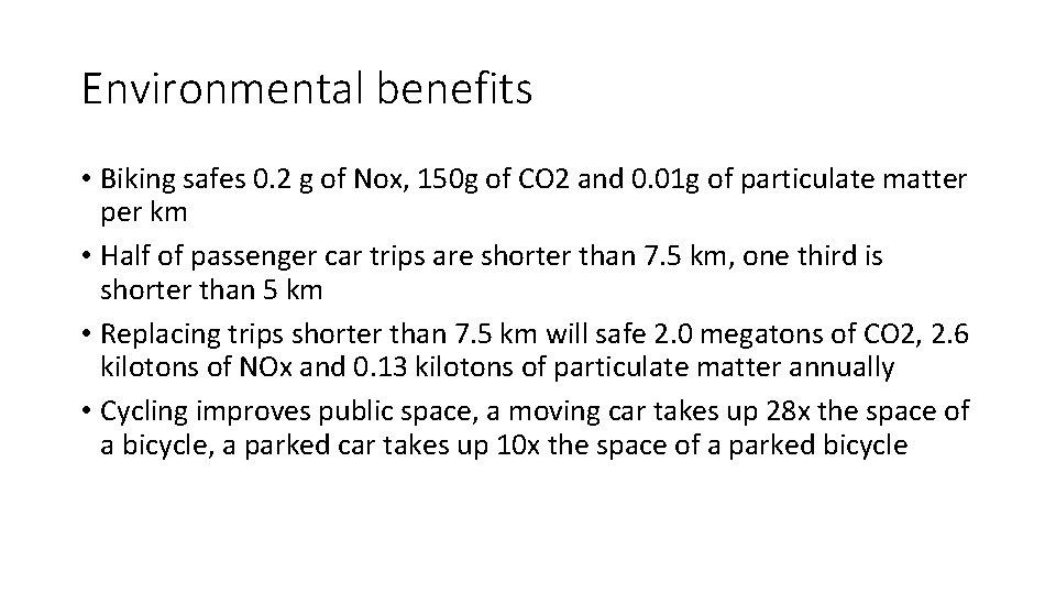 Environmental benefits • Biking safes 0. 2 g of Nox, 150 g of CO