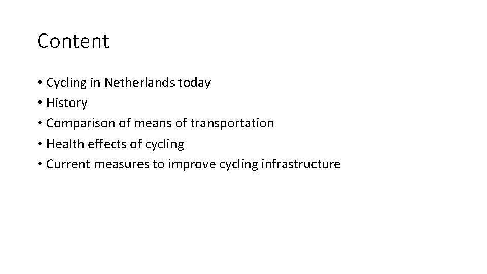 Content • Cycling in Netherlands today • History • Comparison of means of transportation
