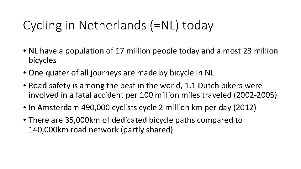 Cycling in Netherlands (=NL) today • NL have a population of 17 million people