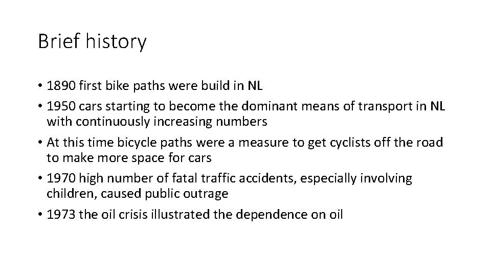 Brief history • 1890 first bike paths were build in NL • 1950 cars