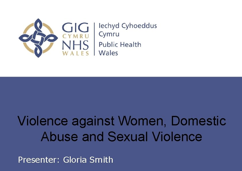 Violence against Women, Domestic Abuse and Sexual Violence Insert name of presentation on Master