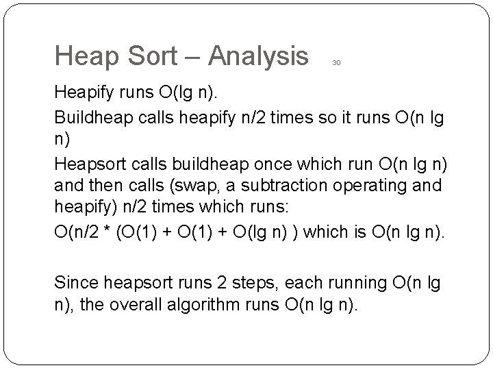 Heap Sort – Analysis 30 Heapify runs O(lg n). Buildheap calls heapify n/2 times