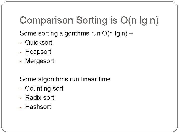 Comparison Sorting is O(n lg n) Some sorting algorithms run O(n lg n) –
