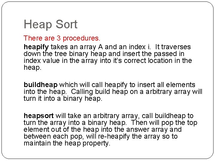 Heap Sort There are 3 procedures. heapify takes an array A and an index