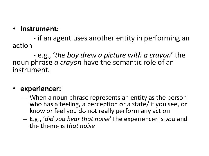 • Instrument: - if an agent uses another entity in performing an action