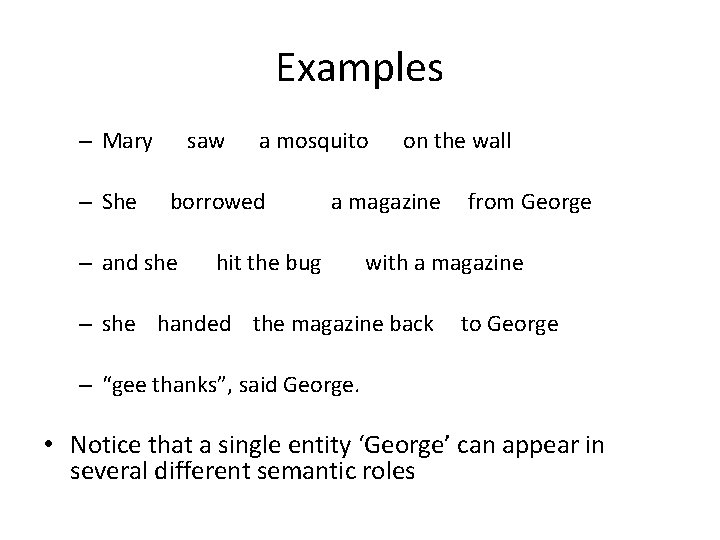 Examples – Mary – She saw a mosquito borrowed – and she on the